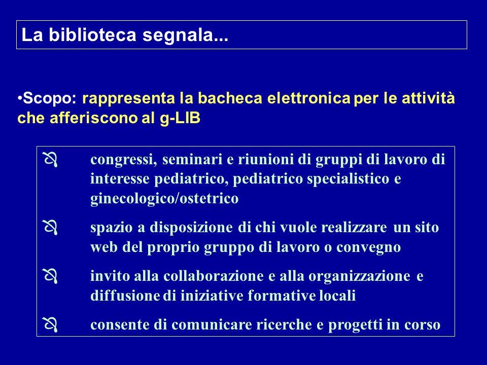 La biblioteca segnala... Scopo: rappresenta la bacheca elettronica per le attività che afferiscono al g-LIB.