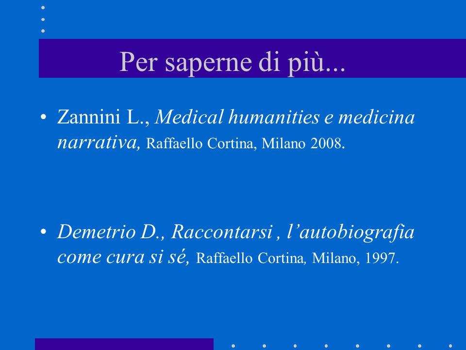 Per saperne di più... Zannini L., Medical humanities e medicina narrativa, Raffaello Cortina, Milano 2008.