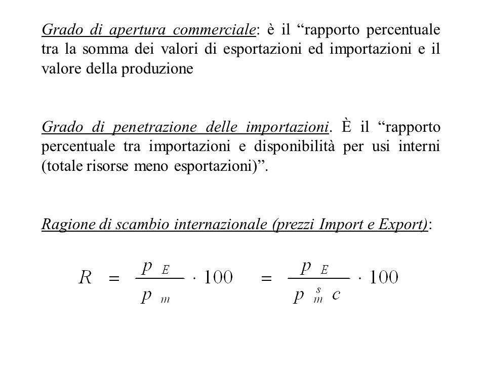 Grado di apertura commerciale: è il rapporto percentuale tra la somma dei valori di esportazioni ed importazioni e il valore della produzione