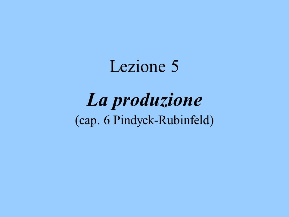 La produzione (cap. 6 Pindyck-Rubinfeld)