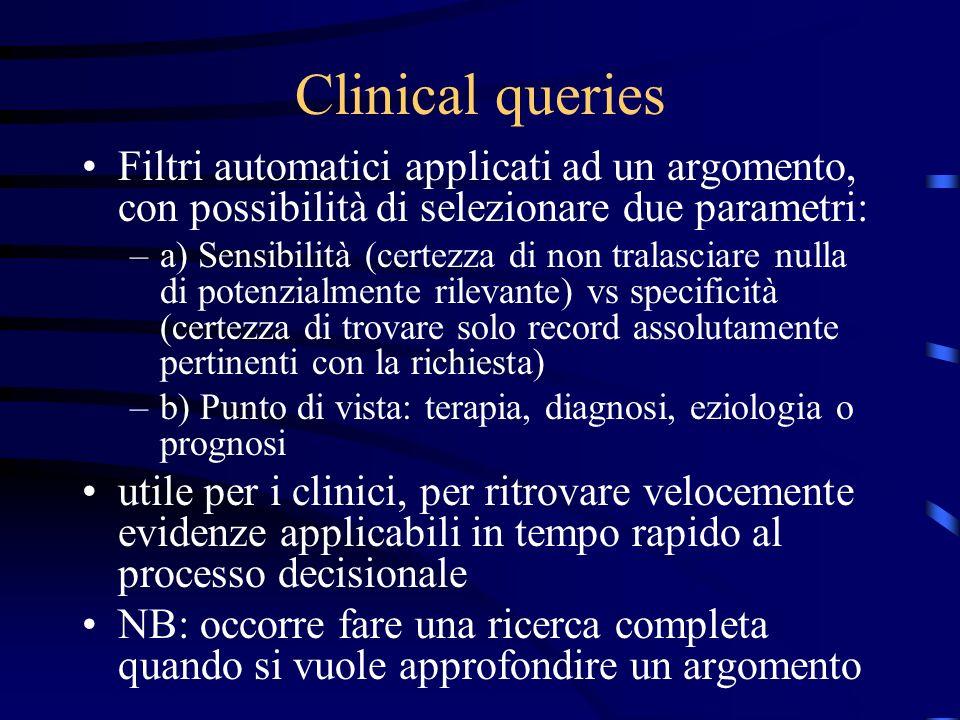 Clinical queries Filtri automatici applicati ad un argomento, con possibilità di selezionare due parametri: