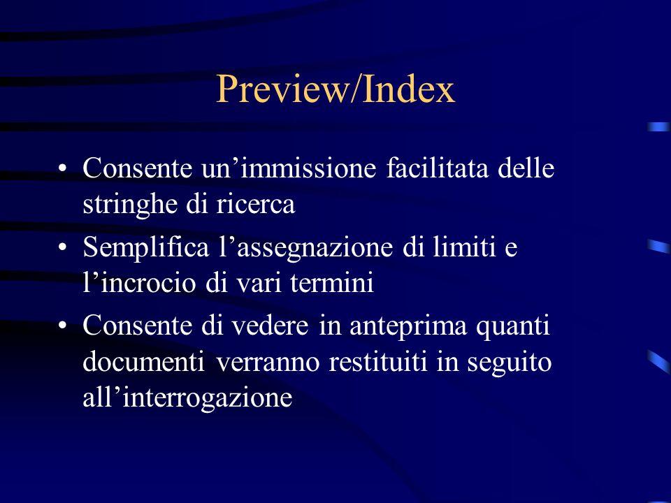 Preview/Index Consente un'immissione facilitata delle stringhe di ricerca. Semplifica l'assegnazione di limiti e l'incrocio di vari termini.