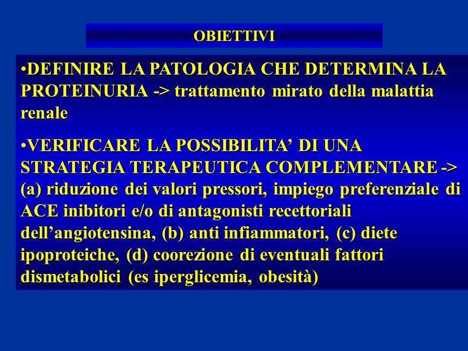 OBIETTIVI DEFINIRE LA PATOLOGIA CHE DETERMINA LA PROTEINURIA -> trattamento mirato della malattia renale.