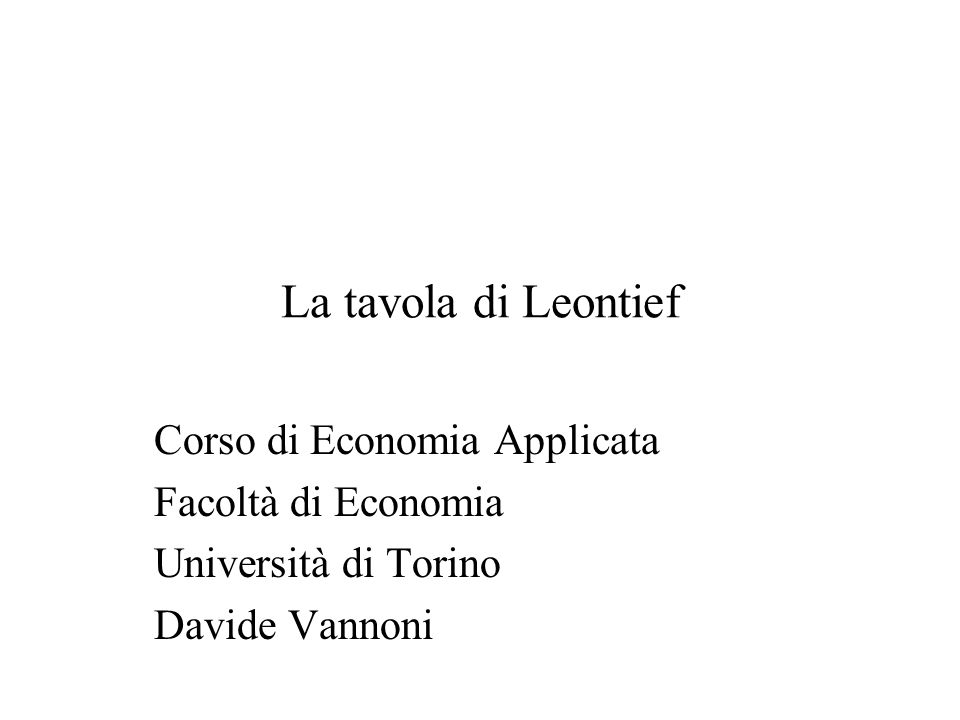 La tavola di Leontief Corso di Economia Applicata Facoltà di Economia