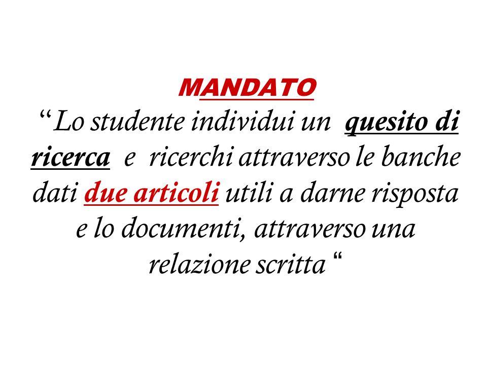 MANDATO Lo studente individui un quesito di ricerca e ricerchi attraverso le banche dati due articoli utili a darne risposta e lo documenti, attraverso una relazione scritta