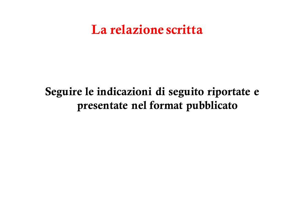 La relazione scritta Seguire le indicazioni di seguito riportate e presentate nel format pubblicato.