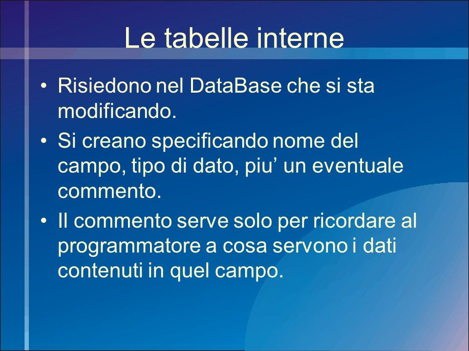Le tabelle interne Risiedono nel DataBase che si sta modificando.