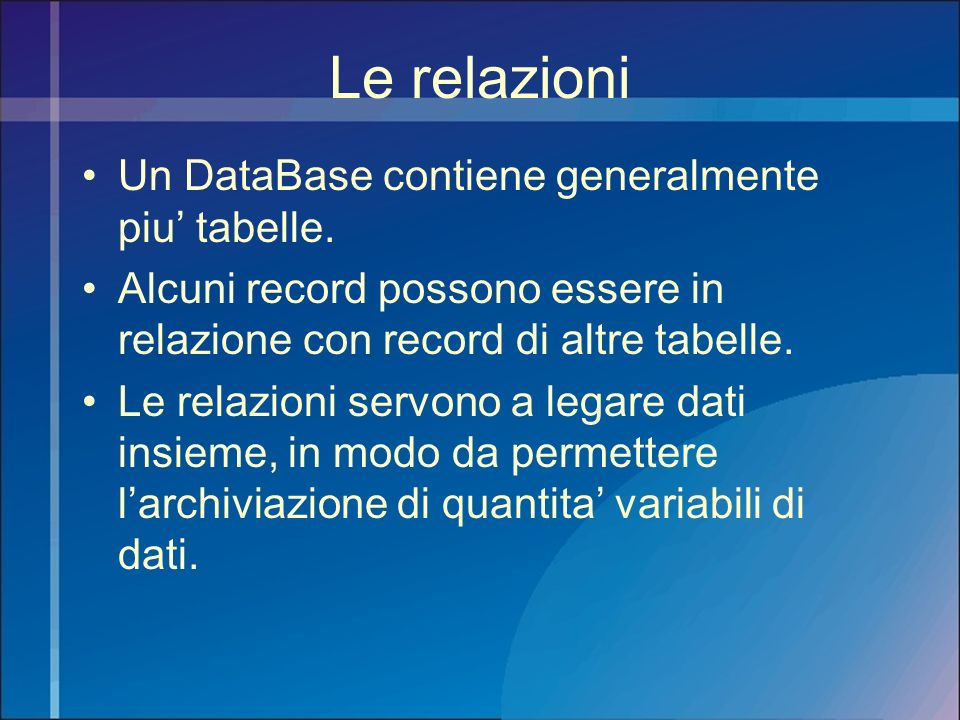 Le relazioni Un DataBase contiene generalmente piu' tabelle.