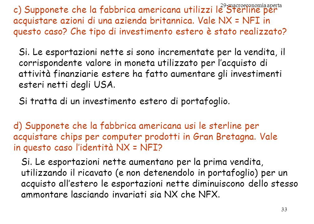 c) Supponete che la fabbrica americana utilizzi le Sterline per acquistare azioni di una azienda britannica. Vale NX = NFI in questo caso Che tipo di investimento estero è stato realizzato