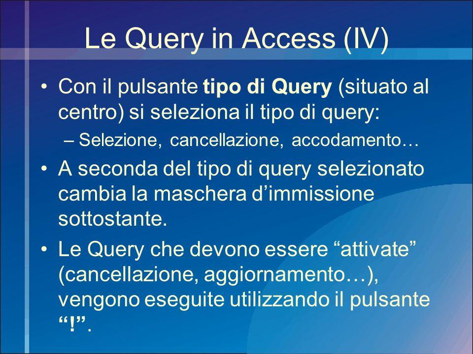 Le Query in Access (IV) Con il pulsante tipo di Query (situato al centro) si seleziona il tipo di query: