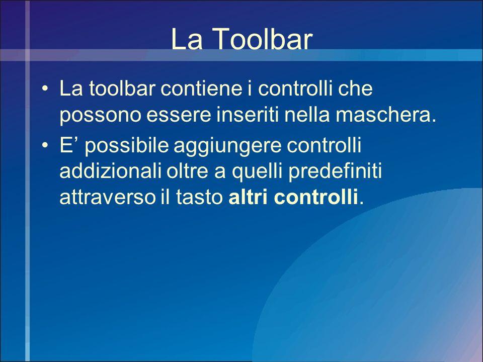 La Toolbar La toolbar contiene i controlli che possono essere inseriti nella maschera.