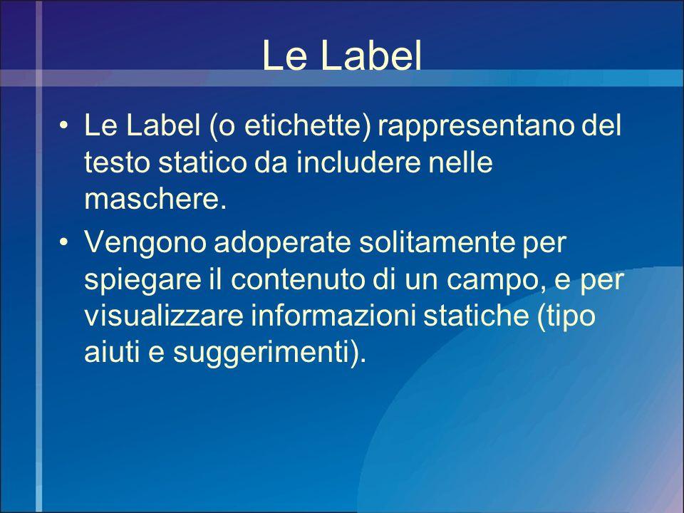Le Label Le Label (o etichette) rappresentano del testo statico da includere nelle maschere.