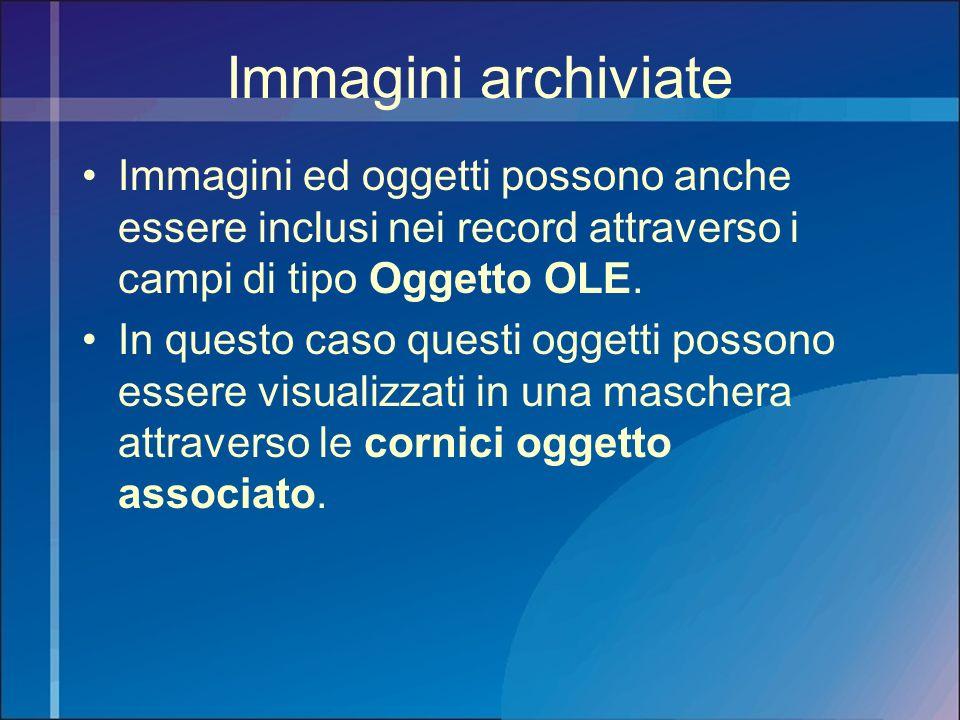 Immagini archiviate Immagini ed oggetti possono anche essere inclusi nei record attraverso i campi di tipo Oggetto OLE.