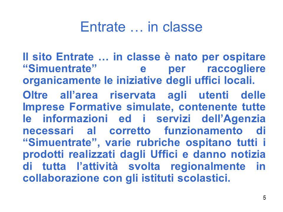 Entrate … in classe Il sito Entrate … in classe è nato per ospitare Simuentrate e per raccogliere organicamente le iniziative degli uffici locali.