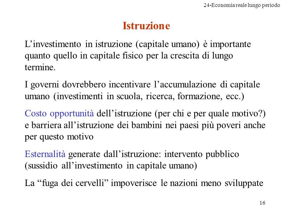 Istruzione L'investimento in istruzione (capitale umano) è importante quanto quello in capitale fisico per la crescita di lungo termine.