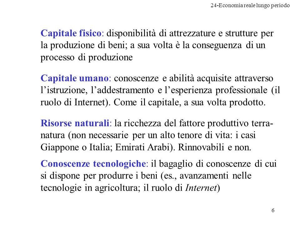 Capitale fisico: disponibilità di attrezzature e strutture per la produzione di beni; a sua volta è la conseguenza di un processo di produzione