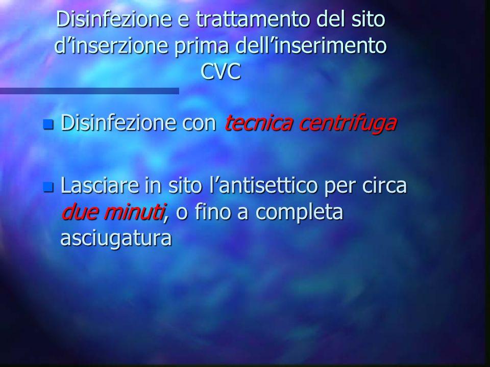 Disinfezione e trattamento del sito d'inserzione prima dell'inserimento CVC