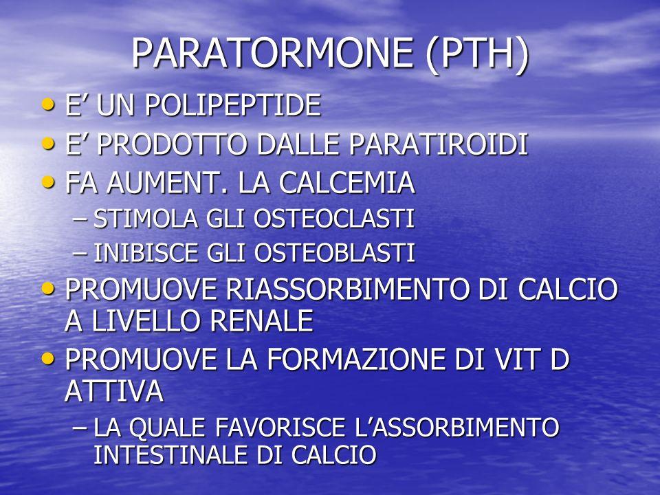 PARATORMONE (PTH) E' UN POLIPEPTIDE E' PRODOTTO DALLE PARATIROIDI