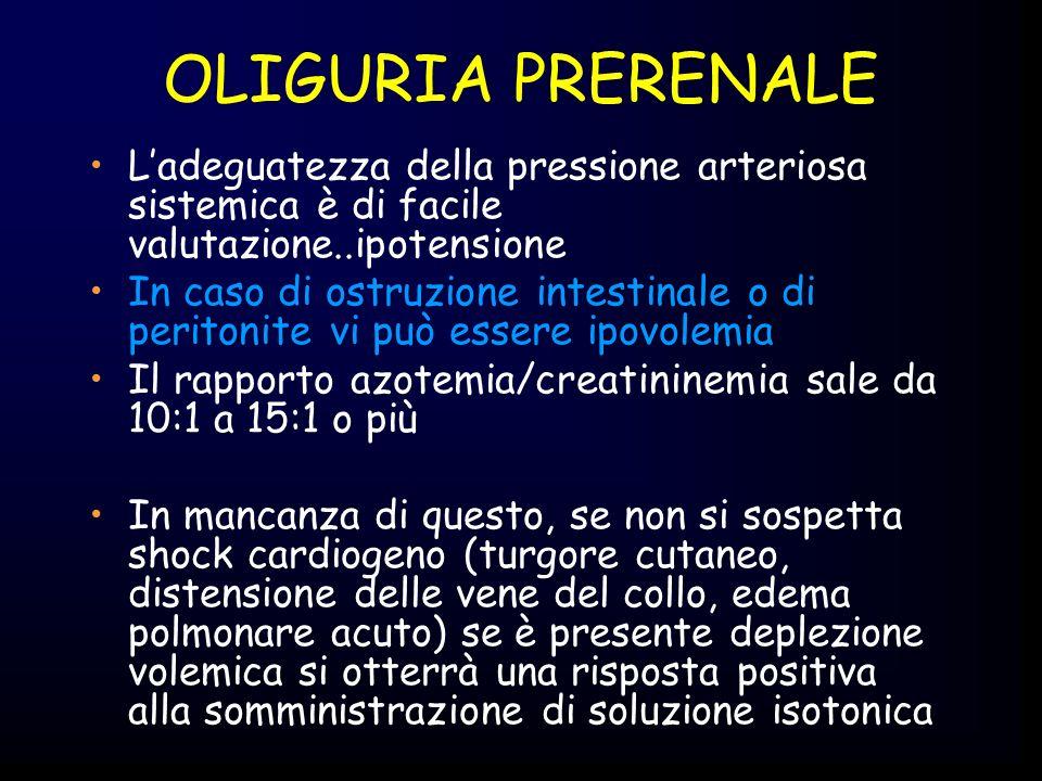 OLIGURIA PRERENALE L'adeguatezza della pressione arteriosa sistemica è di facile valutazione..ipotensione.