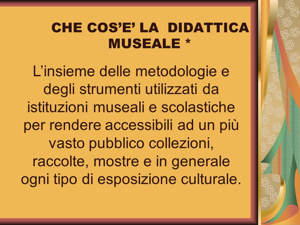 CHE COS'E' LA DIDATTICA MUSEALE *