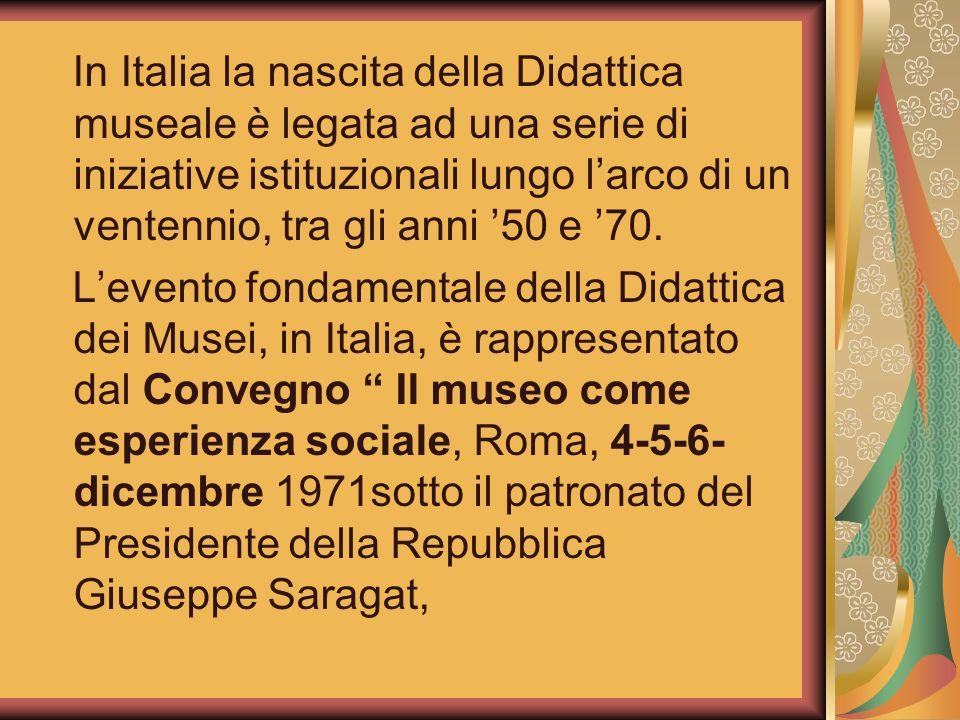 In Italia la nascita della Didattica museale è legata ad una serie di iniziative istituzionali lungo l'arco di un ventennio, tra gli anni '50 e '70.