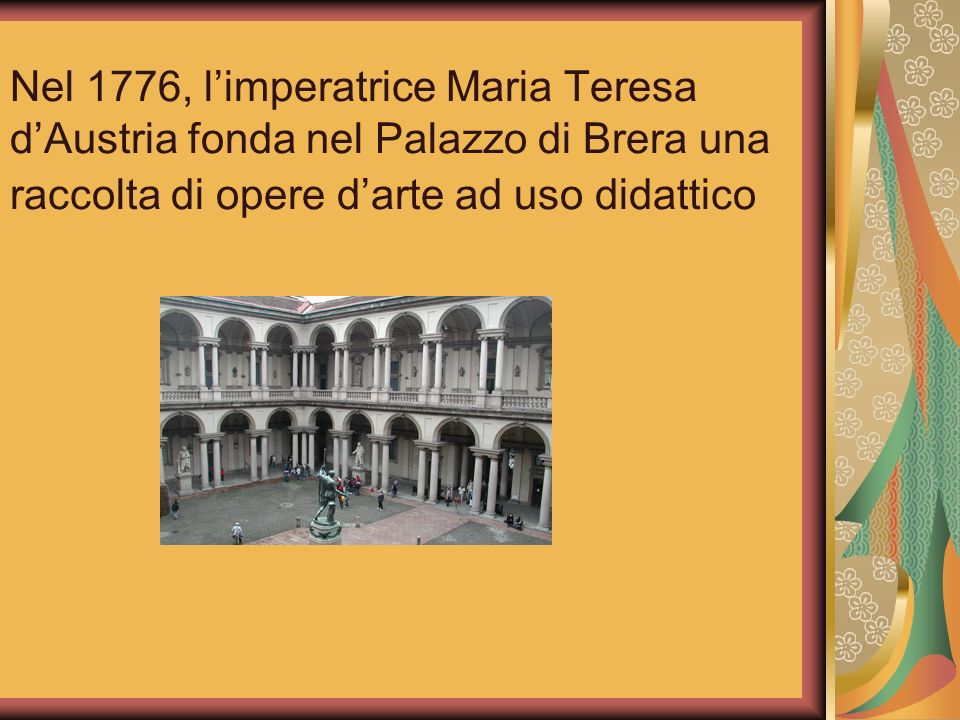Nel 1776, l'imperatrice Maria Teresa d'Austria fonda nel Palazzo di Brera una raccolta di opere d'arte ad uso didattico