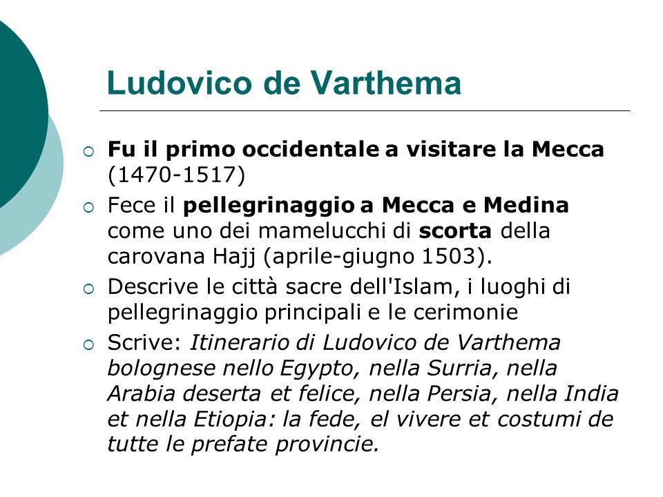 Ludovico de VarthemaFu il primo occidentale a visitare la Mecca (1470-1517)