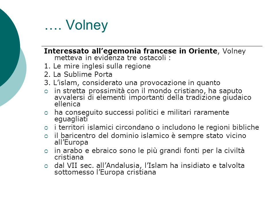 …. VolneyInteressato all'egemonia francese in Oriente, Volney metteva in evidenza tre ostacoli : 1. Le mire inglesi sulla regione.