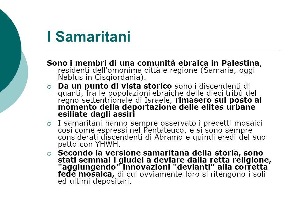 I Samaritani Sono i membri di una comunità ebraica in Palestina, residenti dell omonima città e regione (Samaria, oggi Nablus in Cisgiordania).