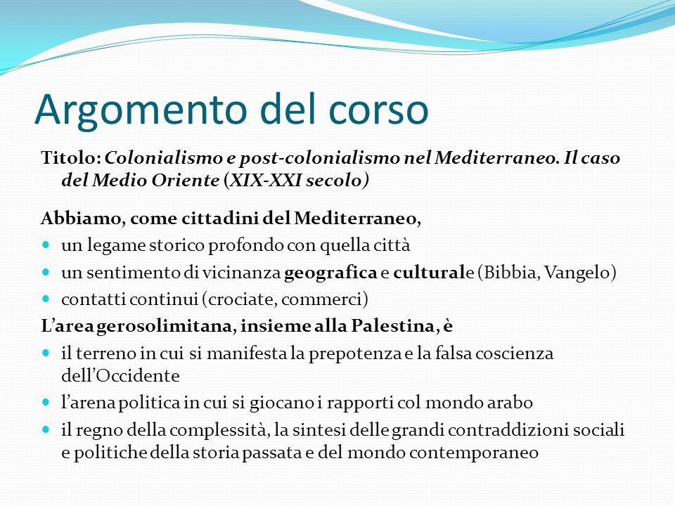 Argomento del corso Titolo: Colonialismo e post-colonialismo nel Mediterraneo. Il caso del Medio Oriente (XIX-XXI secolo)