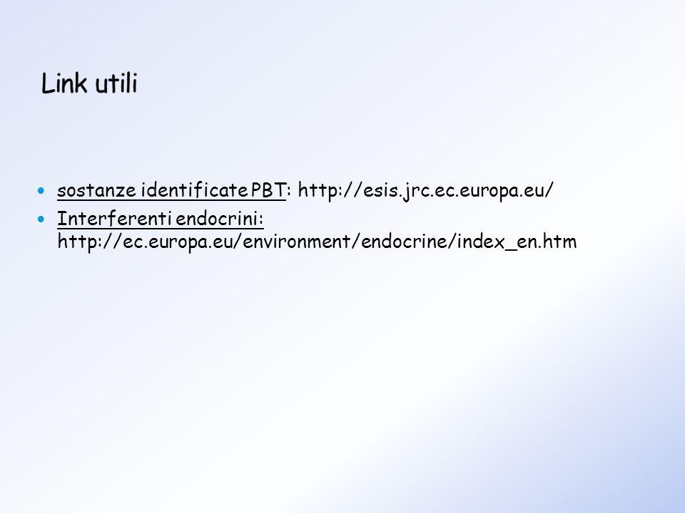 Link utili sostanze identificate PBT: http://esis.jrc.ec.europa.eu/