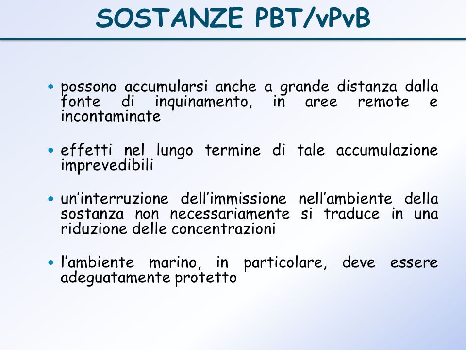 SOSTANZE PBT/vPvB possono accumularsi anche a grande distanza dalla fonte di inquinamento, in aree remote e incontaminate.