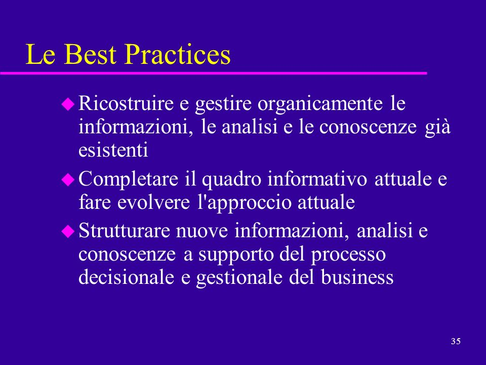 Le Best Practices Ricostruire e gestire organicamente le informazioni, le analisi e le conoscenze già esistenti.