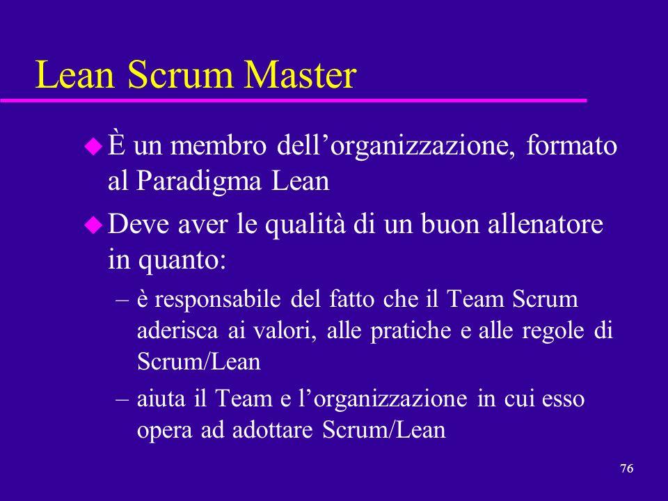 Lean Scrum MasterÈ un membro dell'organizzazione, formato al Paradigma Lean. Deve aver le qualità di un buon allenatore in quanto: