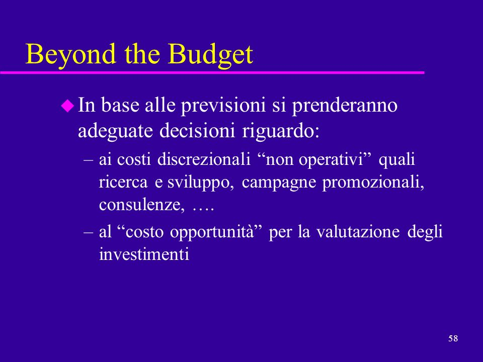 Beyond the Budget In base alle previsioni si prenderanno adeguate decisioni riguardo: