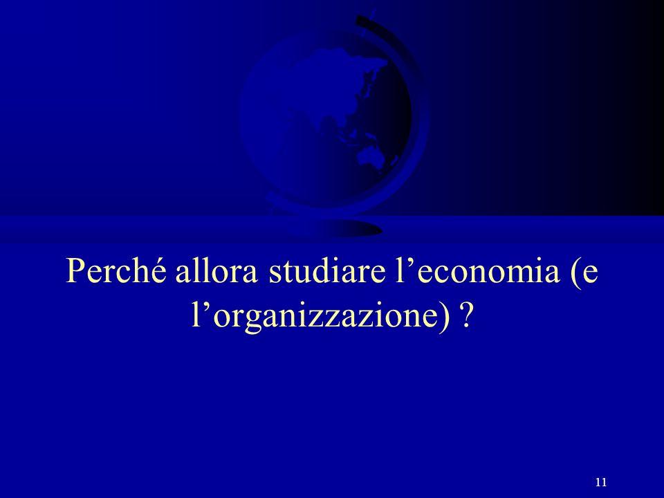 Perché allora studiare l'economia (e l'organizzazione)