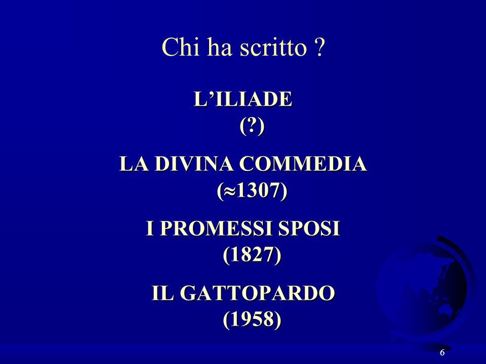 Chi ha scritto L'ILIADE ( ) LA DIVINA COMMEDIA (1307)