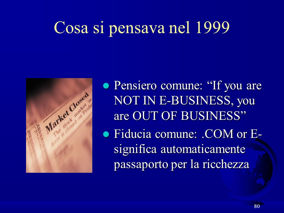 Cosa si pensava nel 1999 Pensiero comune: If you are NOT IN E-BUSINESS, you are OUT OF BUSINESS