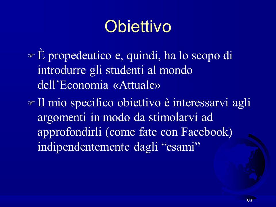 Obiettivo È propedeutico e, quindi, ha lo scopo di introdurre gli studenti al mondo dell'Economia «Attuale»