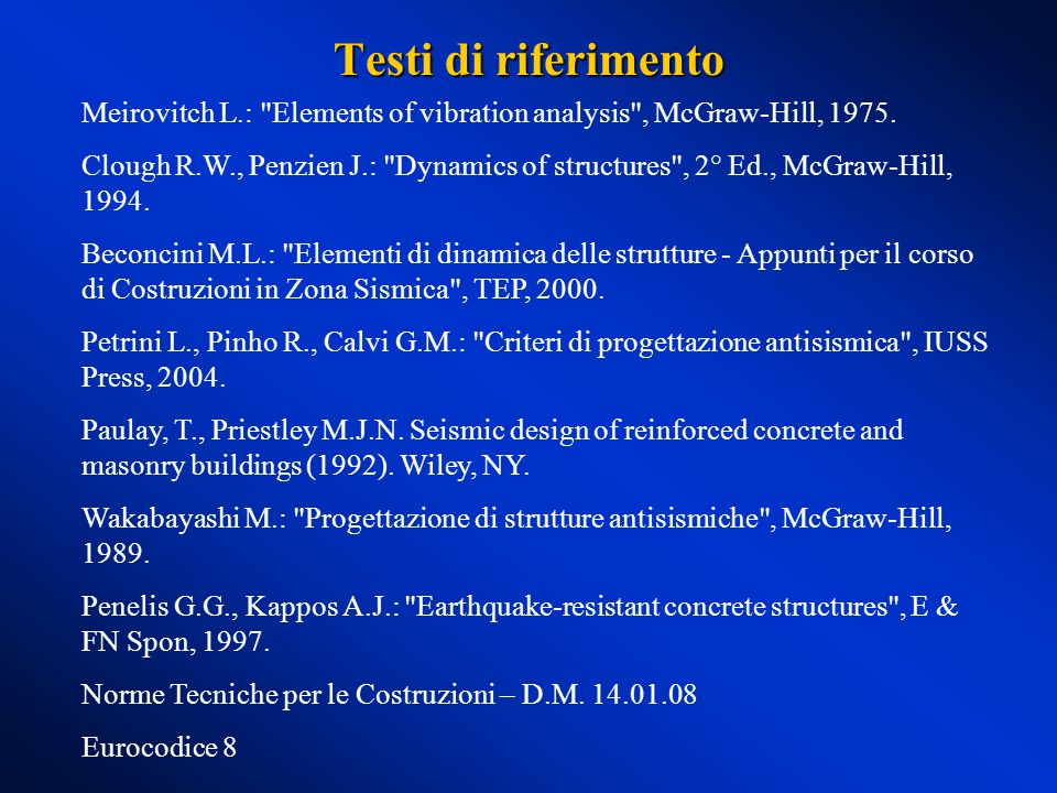 Testi di riferimento Meirovitch L.: Elements of vibration analysis , McGraw-Hill, 1975.