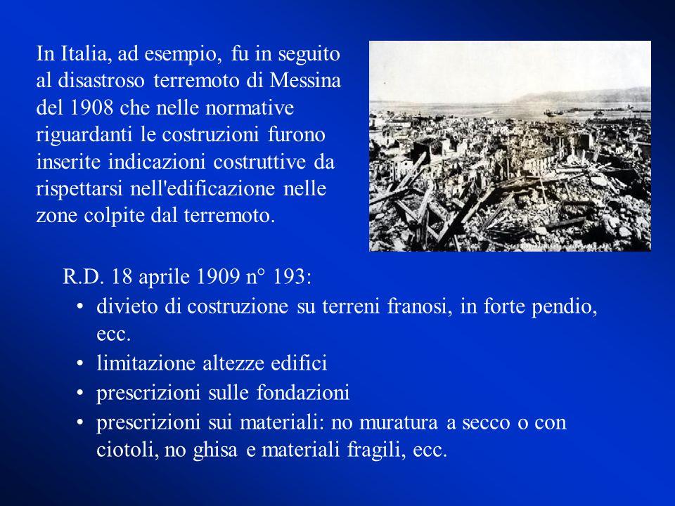 In Italia, ad esempio, fu in seguito al disastroso terremoto di Messina del 1908 che nelle normative riguardanti le costruzioni furono inserite indicazioni costruttive da rispettarsi nell edificazione nelle zone colpite dal terremoto.