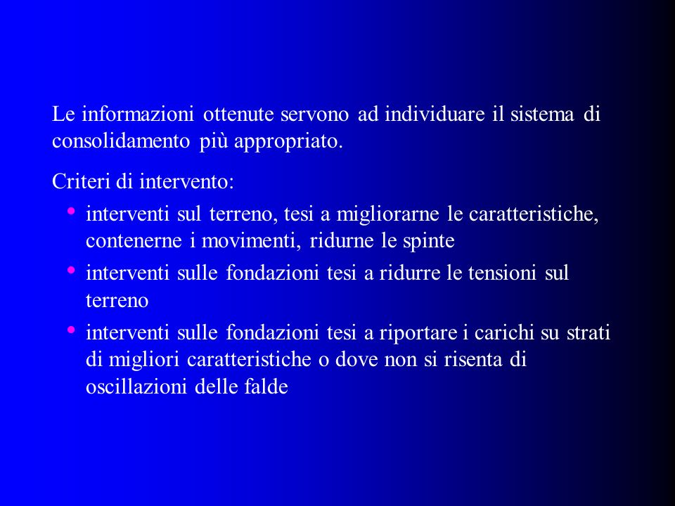 Le informazioni ottenute servono ad individuare il sistema di consolidamento più appropriato.