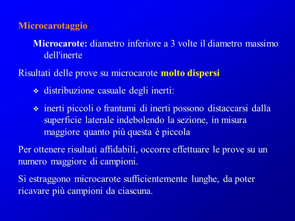 Microcarotaggio Microcarote: diametro inferiore a 3 volte il diametro massimo dell inerte. Risultati delle prove su microcarote molto dispersi.