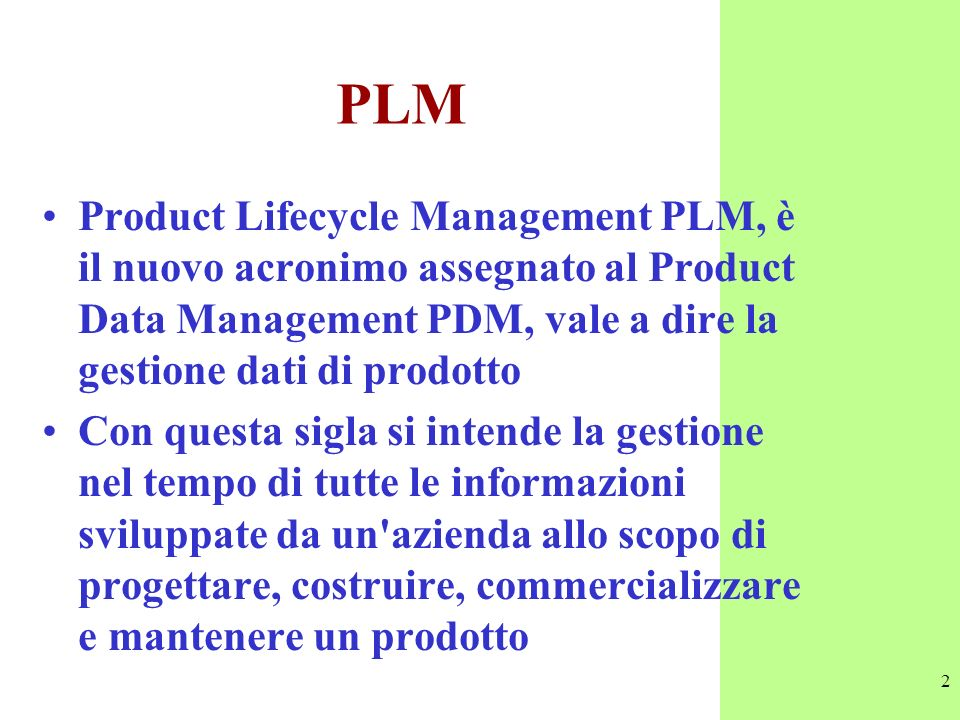 PLM Product Lifecycle Management PLM, è il nuovo acronimo assegnato al Product Data Management PDM, vale a dire la gestione dati di prodotto.