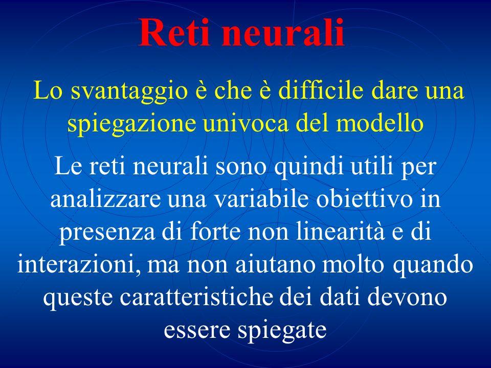 Reti neuraliLo svantaggio è che è difficile dare una spiegazione univoca del modello.