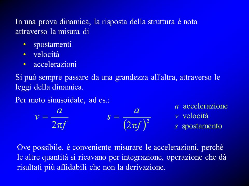 In una prova dinamica, la risposta della struttura è nota attraverso la misura di
