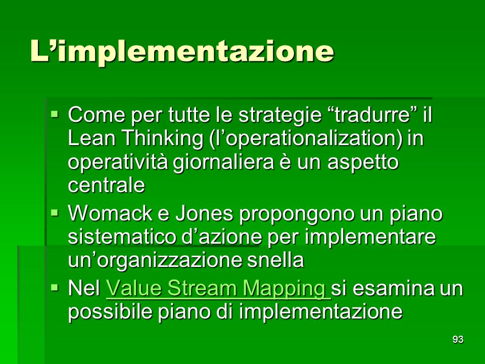 L'implementazione Come per tutte le strategie tradurre il Lean Thinking (l'operationalization) in operatività giornaliera è un aspetto centrale.