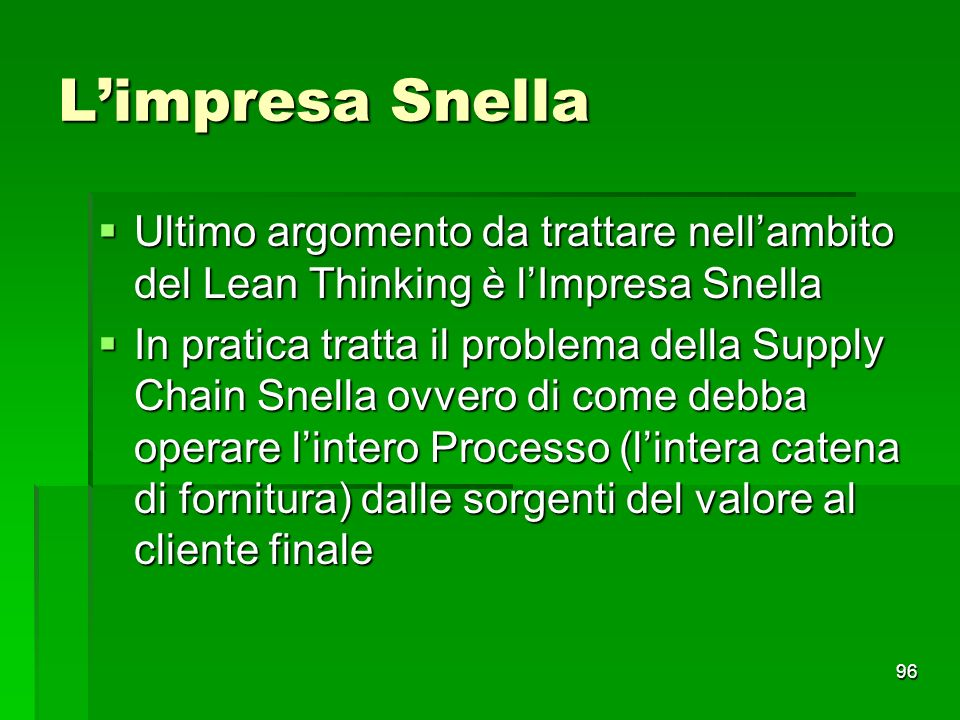 L'impresa Snella Ultimo argomento da trattare nell'ambito del Lean Thinking è l'Impresa Snella.