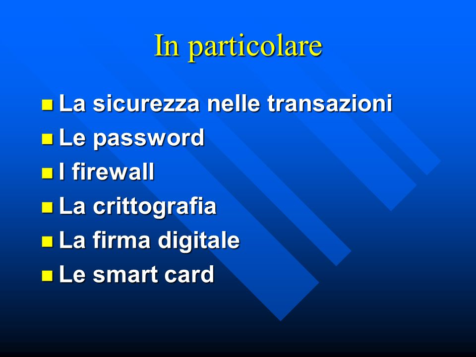 In particolare La sicurezza nelle transazioni Le password I firewall