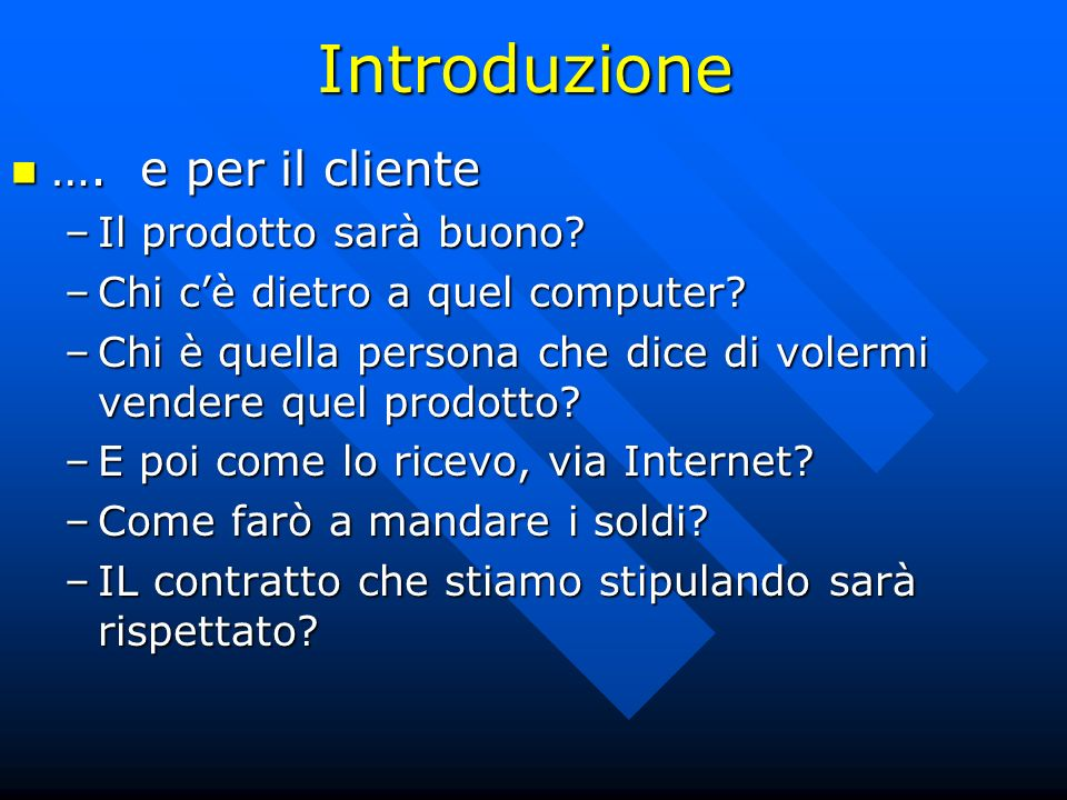 Introduzione …. e per il cliente Il prodotto sarà buono